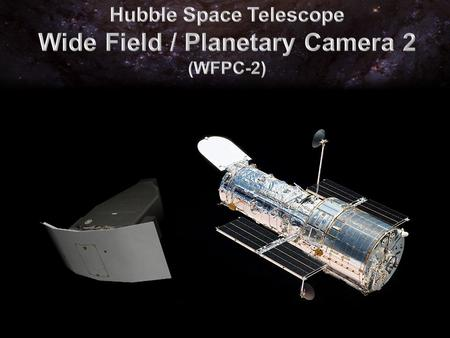 "WFPC is pronounced ""wif pic ""! WFPC 2 was installed during Hubble's 1 st Servicing Mission, in December of 1993 WFPC 2 replaced the original WFPC, and."