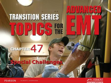 TRANSITION SERIES Topics for the Advanced EMT CHAPTER Special Challenges 47.