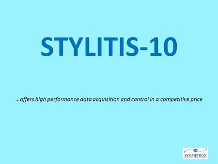 STYLITIS-10 …offers high performance data acquisition and control in a competitive price.
