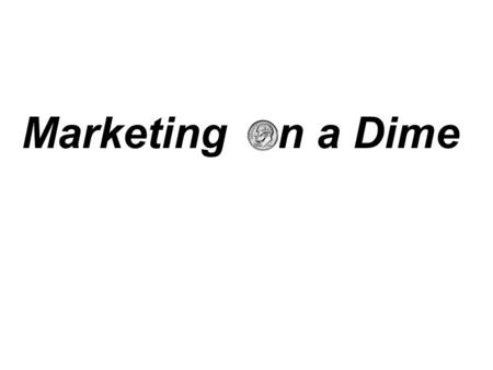 Marketing n a Dime. Marketing on a Dime 2 What is Marketing?