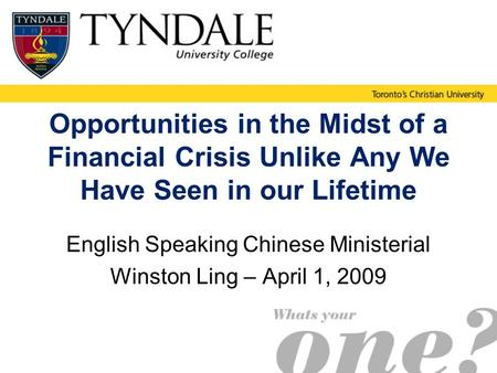 Opportunities in the Midst of a Financial Crisis Unlike Any We Have Seen in our Lifetime English Speaking Chinese Ministerial Winston Ling – April 1, 2009.