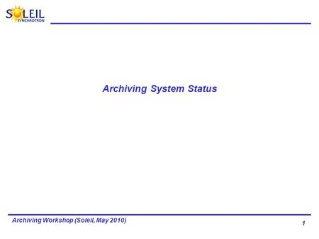 1 Archiving Workshop (Soleil, May 2010) Archiving System Status.