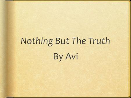 Nothing But The Truth By Avi Exposition Philip Malloy is a ninth grader. On March 13 one of the coaches come up to him and wants to know if Philip will.