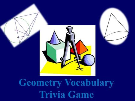 Geometry Vocabulary Trivia Game Rules Choose a topic and monetary amount of your choice. The higher the amount, the more challenging the question! The.