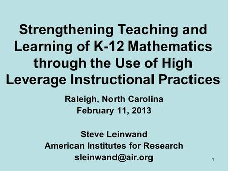 1 Strengthening Teaching and Learning of K-12 <strong>Mathematics</strong> through the Use of High Leverage Instructional Practices Raleigh, North Carolina February 11,