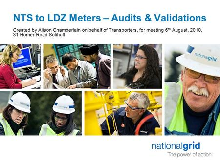 NTS to LDZ Meters – Audits & Validations Created by Alison Chamberlain on behalf of Transporters, for meeting 6 th August, 2010, 31 Homer Road Solihull.