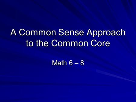 A Common Sense Approach to the Common Core Math 6 – 8.