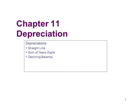 1 Chapter 11 Depreciation Depreciations:  Straight Line  Sum of Years Digits  Declining Balance.