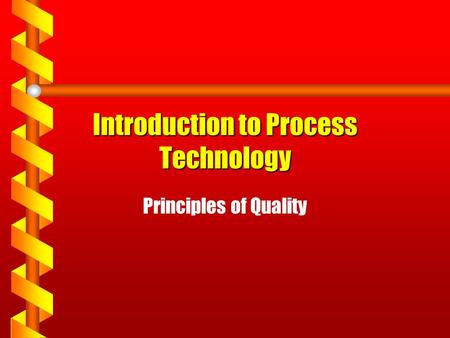 Introduction to Process Technology Principles of Quality.