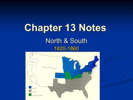 Chapter 13 Notes North & South 1820-1860.