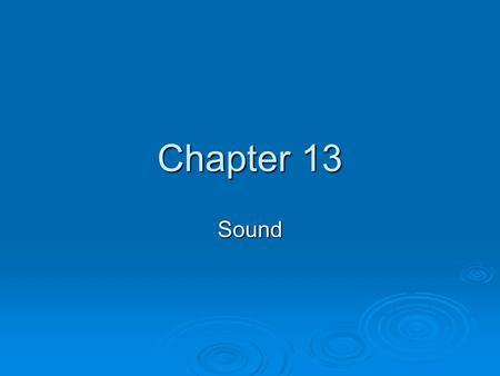 Chapter 13 Sound. Section 13.1 Sound Waves The Production of Sound Waves  Sound is a result of vibrations or oscillations.  How We Hear Video (1:05)