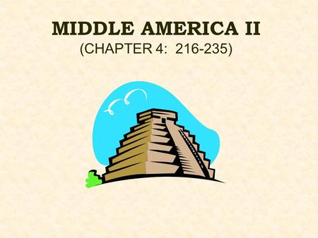 MIDDLE AMERICA II (CHAPTER 4: )