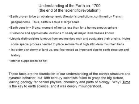 Understanding of the Earth ca. 1700 (the end of the 'scientific revolution') Earth proven to be an oblate spheroid (Newton's predictions, confirmed by.