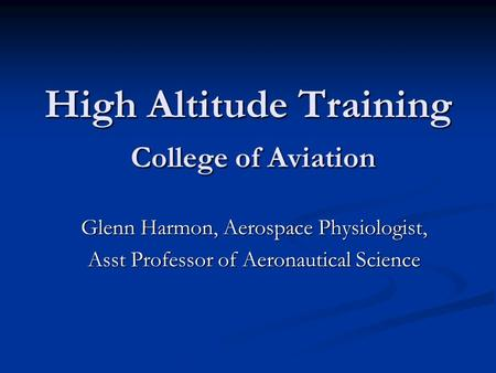 High Altitude Training College of Aviation Glenn Harmon, Aerospace Physiologist, Asst Professor of Aeronautical Science.