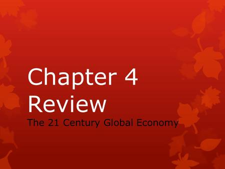 Chapter 4 Review The 21 Century Global Economy. the bringing together of nations through international trade, foreign investment, migration, and technology.