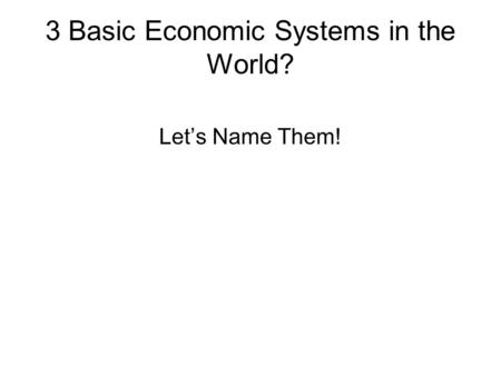 3 Basic Economic Systems in the World? Let's Name Them!