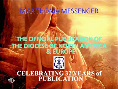 MAR THOMA MESSENGER THE OFFICIAL PUBLICATION OF THE DIOCESE OF NORTH AMERICA & EUROPE CELEBRATING 32 YEARS of PUBLICATION.