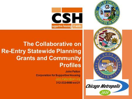 The Collaborative on Re-Entry Statewide Planning Grants and Community Profiles John Fallon Corporation for Supportive Housing