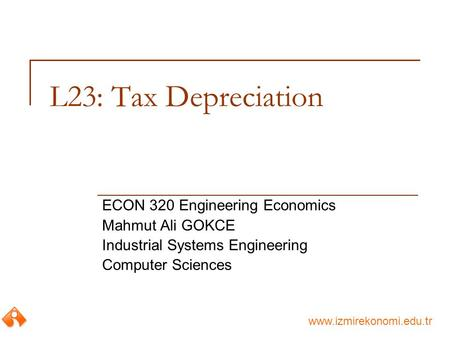 L23: Tax Depreciation ECON 320 Engineering Economics Mahmut Ali GOKCE
