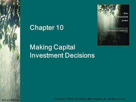 Chapter 10 Making Capital Investment Decisions McGraw-Hill/Irwin Copyright © 2010 by The McGraw-Hill Companies, Inc. All rights reserved.