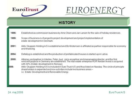 EuroTrust A/S 24. maj 2006 HISTORY 1996: Established as commission business by Arne Olsen and Jan Larsen for the sale of holiday residences. 1999:Scope.