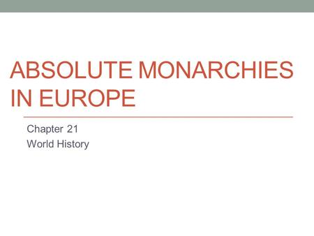 ABSOLUTE MONARCHIES IN EUROPE Chapter 21 World History.