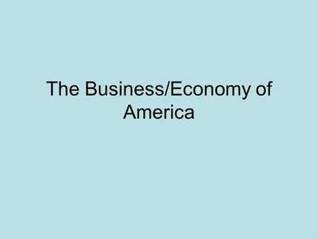 "The Business/Economy of America. President Coolidge was Pro-Business What does ""pro-business"" mean? –Keep taxes down for business – have more in their."
