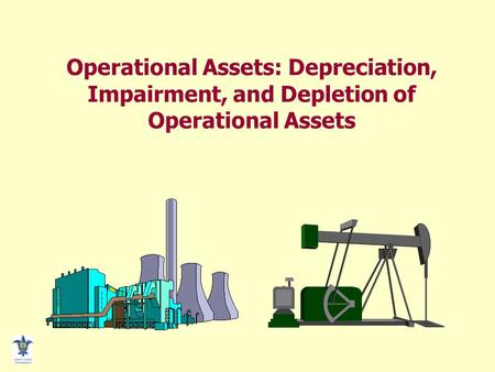 Operational Assets: Depreciation, Impairment, and Depletion of Operational Assets.