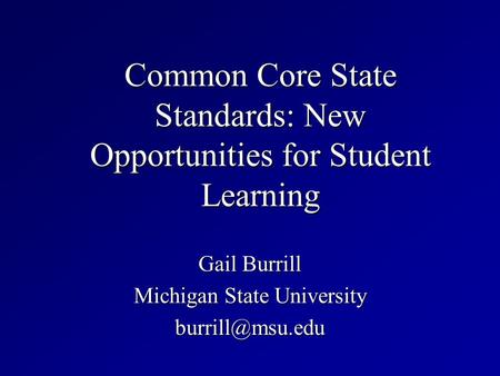 Common Core State Standards: New Opportunities for Student Learning Gail Burrill Michigan State University