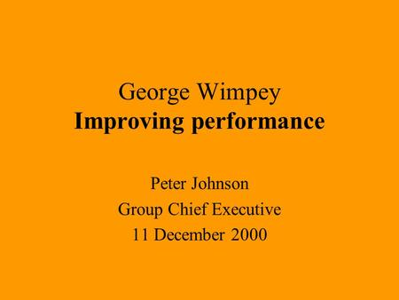 George Wimpey Improving performance Peter Johnson Group Chief Executive 11 December 2000.
