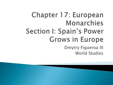 Dmytry Figueroa III World Studies. Main Idea  Several monarchies in Europe became linked with the Holy Roman Empire.