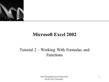 XP New Perspectives on Microsoft Excel 2002 Tutorial 2 1 Microsoft Excel 2002 Tutorial 2 – Working With Formulas and Functions.