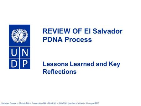 Materials Course or Module Title – Presentation NN – Block NN – Slide1/NN (number of slides) – 30 August 2015 United Nations Development Programme REVIEW.