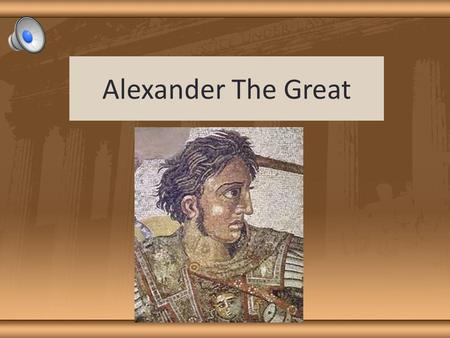 "Alexander The Great ""There is nothing impossible to him who will try"" – Alexander the Great Greatest military leader in history – never lost a battle."