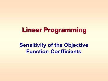 Linear Programming Sensitivity of the Objective Function Coefficients.