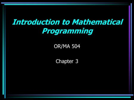 Introduction to Mathematical Programming OR/MA 504 Chapter 3.