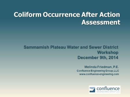 Coliform Occurrence After Action Assessment Sammamish Plateau Water and Sewer District Workshop December 9th, 2014 Sammamish Plateau Water and Sewer District.