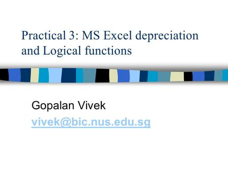 Practical 3: MS Excel depreciation and Logical functions Gopalan Vivek