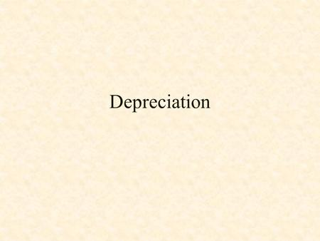 "Depreciation Engr 360 Engineering Econ. 11.1 Depreciation The word ""depreciate"" means to decrease or diminish in value. Equipment, machinery, & other."