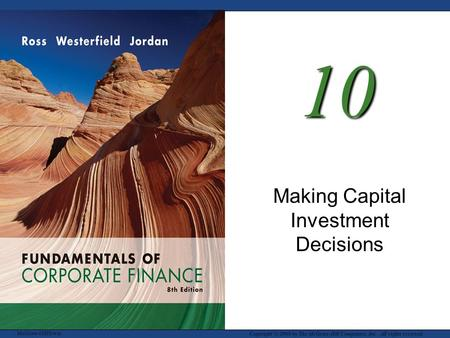 McGraw-Hill/Irwin Copyright © 2008 by The McGraw-Hill Companies, Inc. All rights reserved. 10 Making Capital Investment Decisions.
