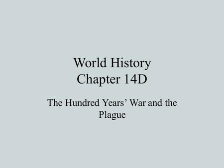 World History Chapter 14D The Hundred Years' War and the Plague.