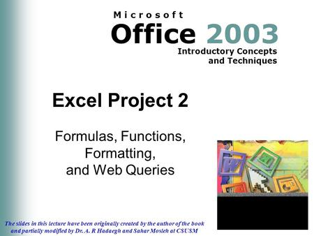 Office 2003 Introductory Concepts and Techniques M i c r o s o f t The slides in this lecture have been originally created by the author of the book and.