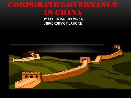 CORPORATE GOVERNANCE IN CHINA BY ABDUR RASHID MIRZA UNIVERSITY OF LAHORE Director of Research Centre Shanghai Stock Exchange.