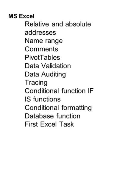 MS Excel Relative and absolute addresses Name range Comments PivotTables Data Validation Data Auditing Tracing Conditional function IF IS functions Conditional.