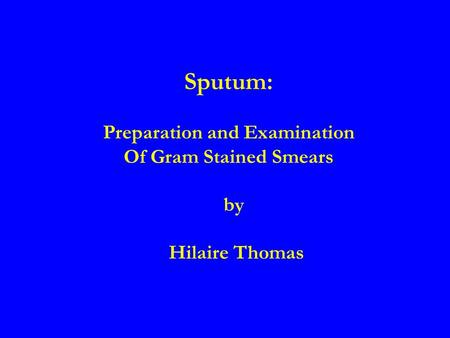 Sputum: Preparation and Examination Of Gram Stained Smears by Hilaire Thomas.
