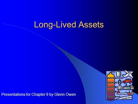 Long-Lived Assets Presentations for Chapter 9 by Glenn Owen.