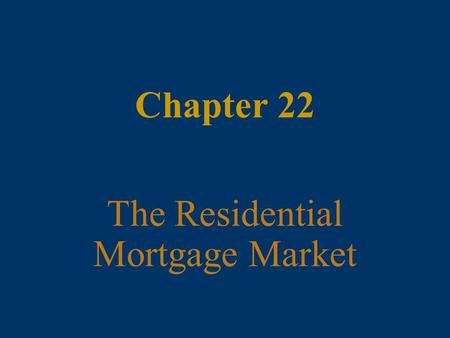 Chapter 22 The Residential Mortgage Market. 22 - 2 McGraw-Hill/Irwin Money and Capital Markets, 9/e © 2006 The McGraw-Hill Companies, Inc., All Rights.