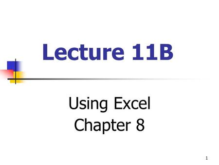 1 Lecture 11B Using Excel Chapter 8. 2 Example of an Excel Worksheet.