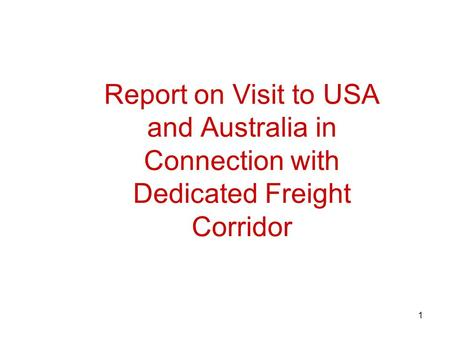 1 Report on Visit to USA and Australia in Connection with Dedicated Freight Corridor.
