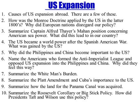 US Expansion US Expansion 1.Causes of US expansion abroad. There are a few of these. 2.How was the Monroe Doctrine applied by the US in the latter 1800's?